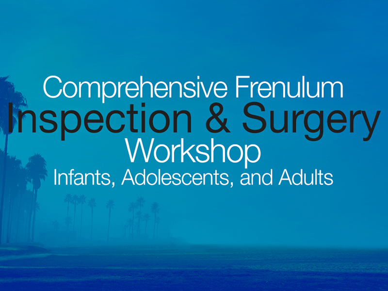 AOMT's Comprehensive Frenulum Workshop  <br><b>August 13-17, 2019<br>Los Angeles, CA</b>