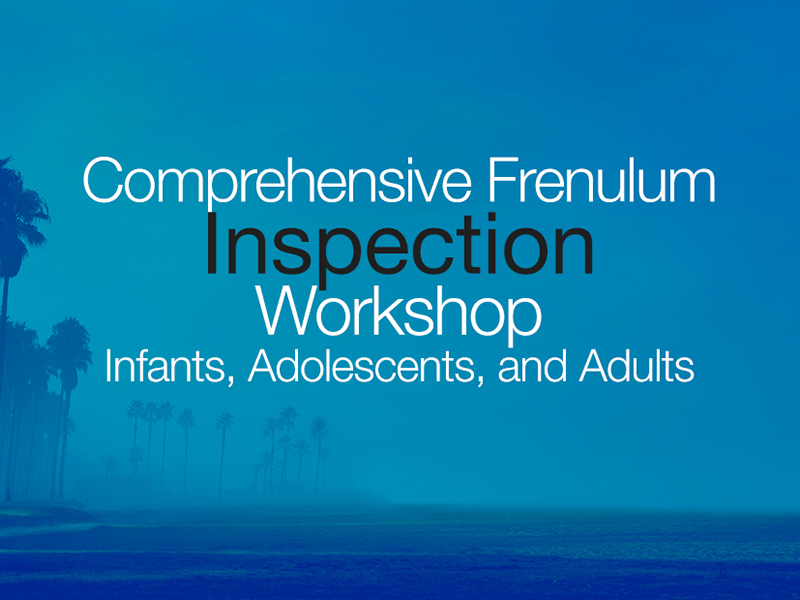 AOMT's Comprehensive Frenulum Workshop  <br><b>August 13-15, 2019<br>Los Angeles, CA</b>