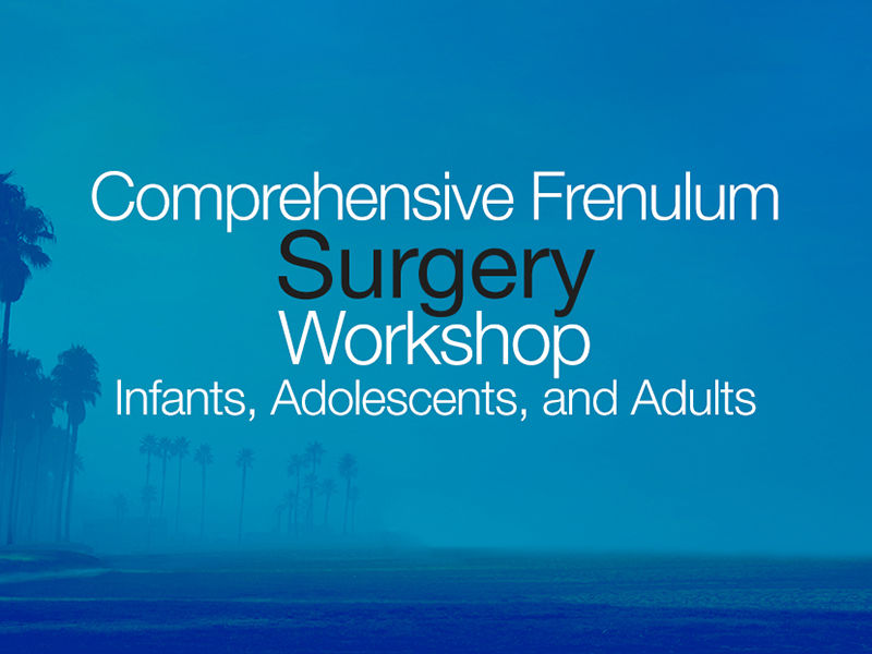 AOMT's Frenulum Surgery Workshop<br><b>July 12-14 2018<br>San Diego, CA </b>